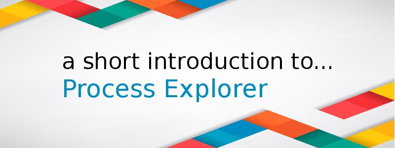 A short introduction to Process Explorer